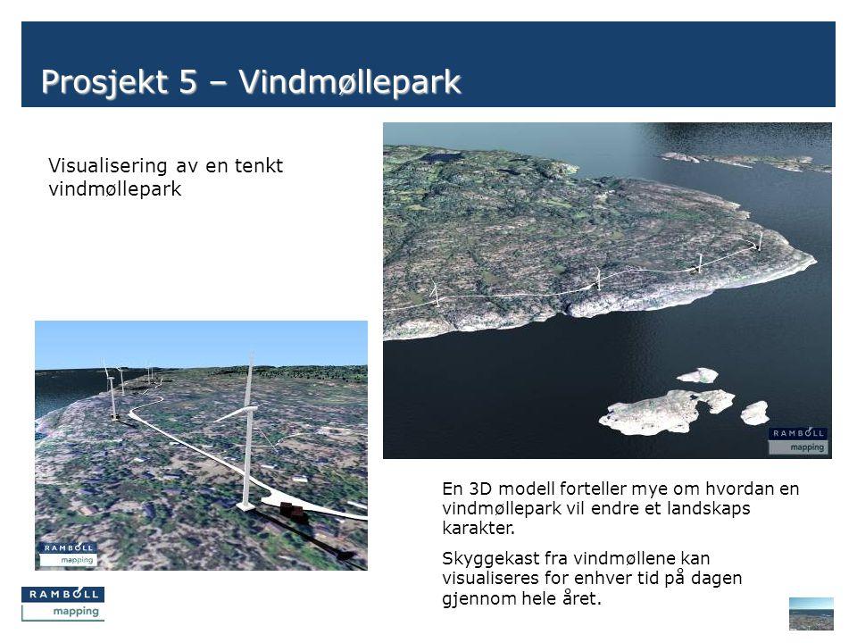 Side Prosjekt 5 – Vindmøllepark Visualisering av en tenkt vindmøllepark En 3D modell forteller mye om hvordan en vindmøllepark vil endre et landskaps