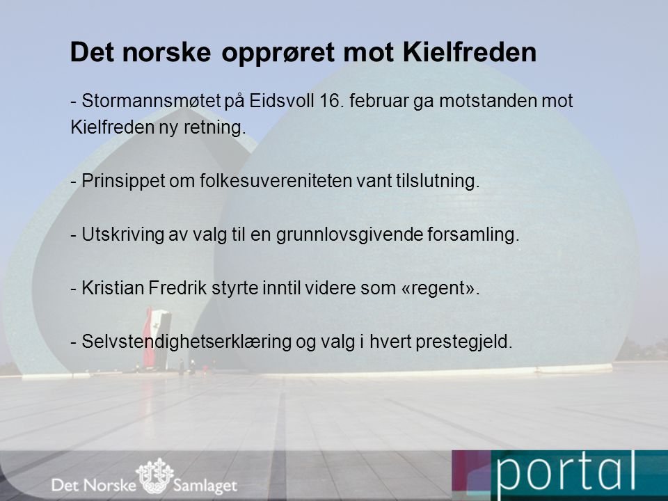 Det norske opprøret mot Kielfreden - Stormannsmøtet på Eidsvoll 16. februar ga motstanden mot Kielfreden ny retning. - Prinsippet om folkesuverenitete