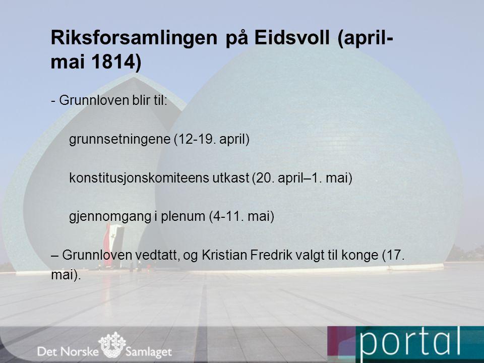 Riksforsamlingen på Eidsvoll (april- mai 1814) - Grunnloven blir til: grunnsetningene (12-19. april) konstitusjonskomiteens utkast (20. april–1. mai)