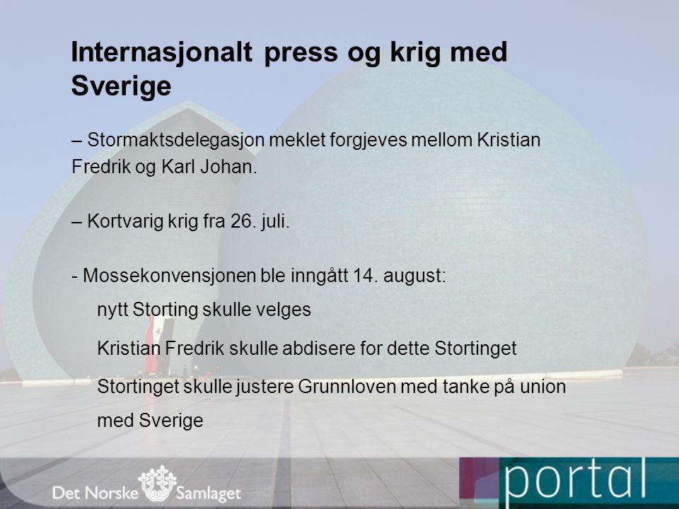 Internasjonalt press og krig med Sverige – Stormaktsdelegasjon meklet forgjeves mellom Kristian Fredrik og Karl Johan. – Kortvarig krig fra 26. juli.
