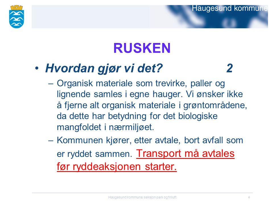 Haugesund kommune, seksjon park og friluft4 RUSKEN •Hvordan gjør vi det?2 –Organisk materiale som trevirke, paller og lignende samles i egne hauger. V