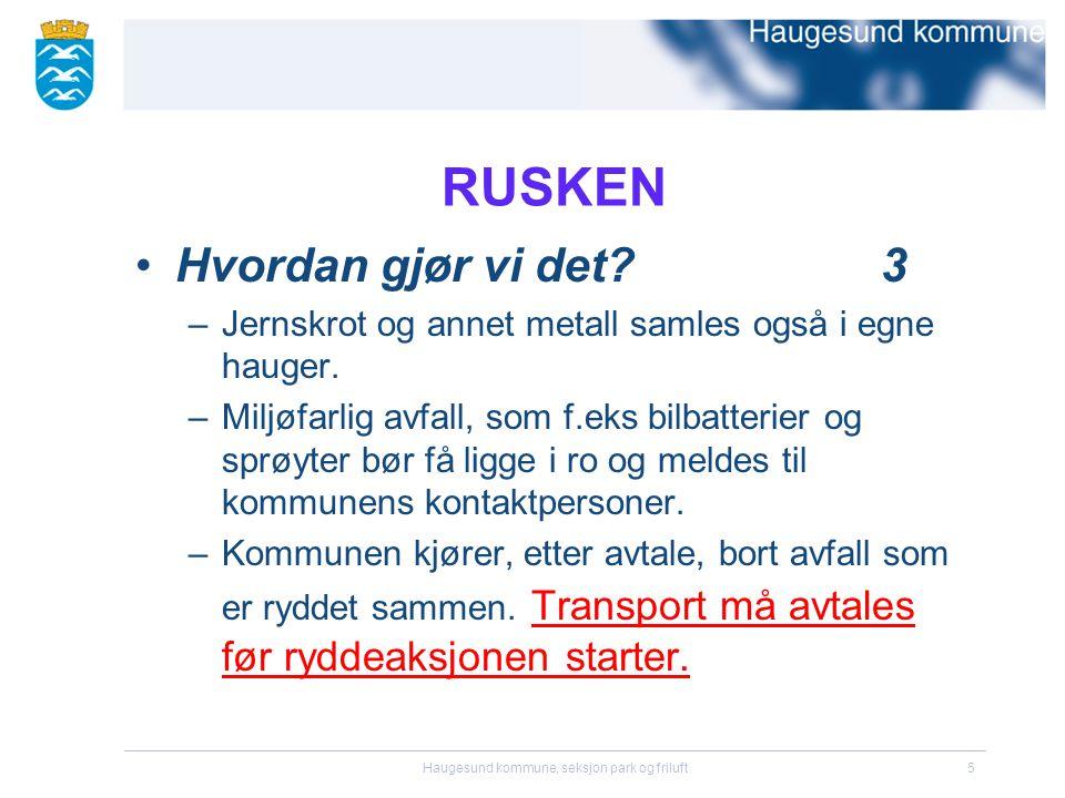 Haugesund kommune, seksjon park og friluft5 RUSKEN •Hvordan gjør vi det?3 –Jernskrot og annet metall samles også i egne hauger.