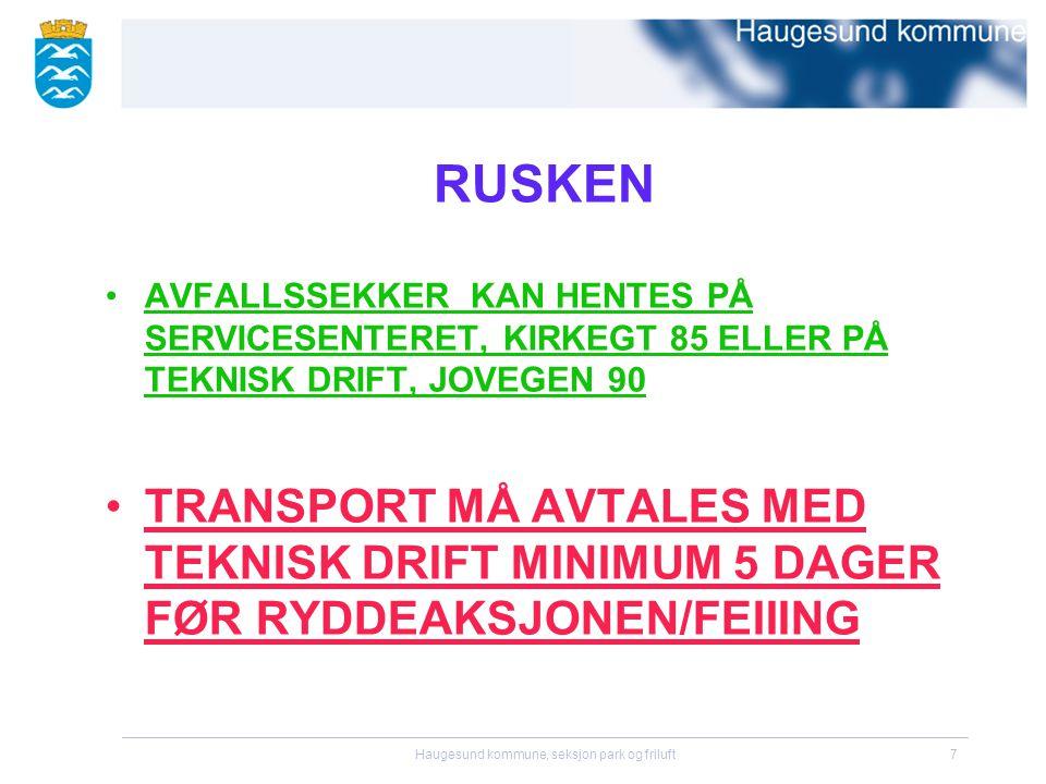 Haugesund kommune, seksjon park og friluft7 RUSKEN •AVFALLSSEKKER KAN HENTES PÅ SERVICESENTERET, KIRKEGT 85 ELLER PÅ TEKNISK DRIFT, JOVEGEN 90 •TRANSPORT MÅ AVTALES MED TEKNISK DRIFT MINIMUM 5 DAGER FØR RYDDEAKSJONEN/FEIIING