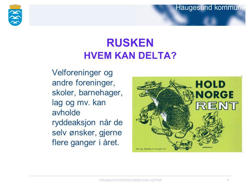 Haugesund kommune, seksjon park og friluft8 RUSKEN HVEM KAN DELTA? Velforeninger og andre foreninger, skoler, barnehager, lag og mv. kan avholde rydde