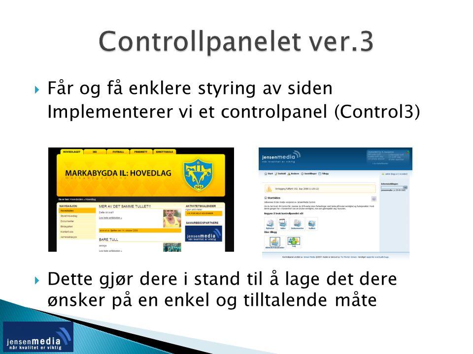  Får og få enklere styring av siden Implementerer vi et controlpanel (Control3)  Dette gjør dere i stand til å lage det dere ønsker på en enkel og tilltalende måte