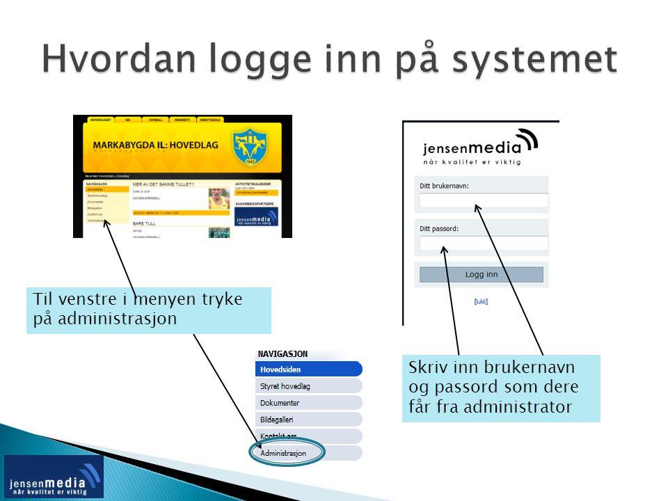 Til venstre i menyen tryke på administrasjon Skriv inn brukernavn og passord som dere får fra administrator