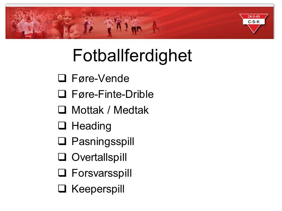 Fotballferdighet  Føre-Vende  Føre-Finte-Drible  Mottak / Medtak  Heading  Pasningsspill  Overtallspill  Forsvarsspill  Keeperspill