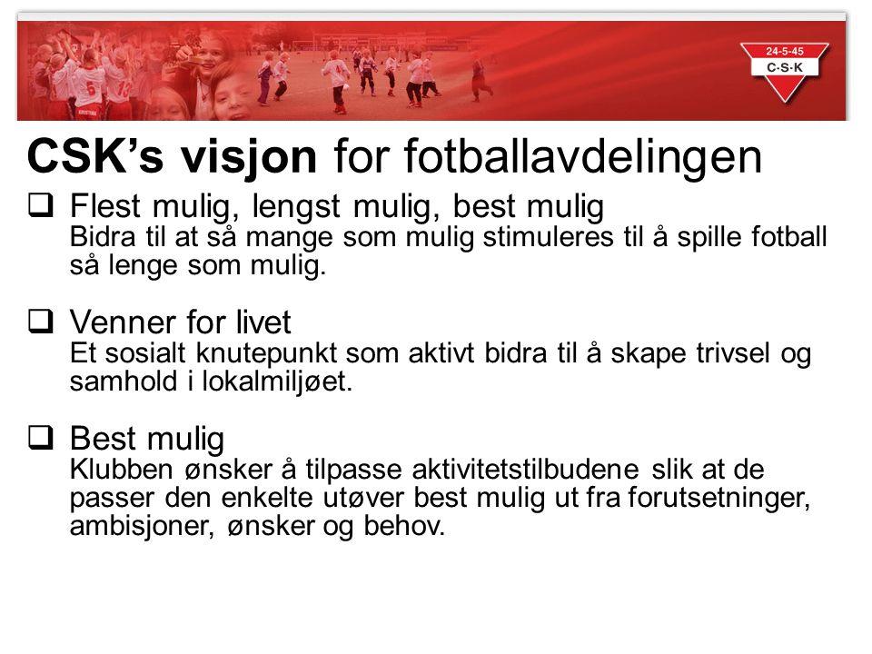 CSK's visjon for fotballavdelingen  Flest mulig, lengst mulig, best mulig Bidra til at så mange som mulig stimuleres til å spille fotball så lenge so