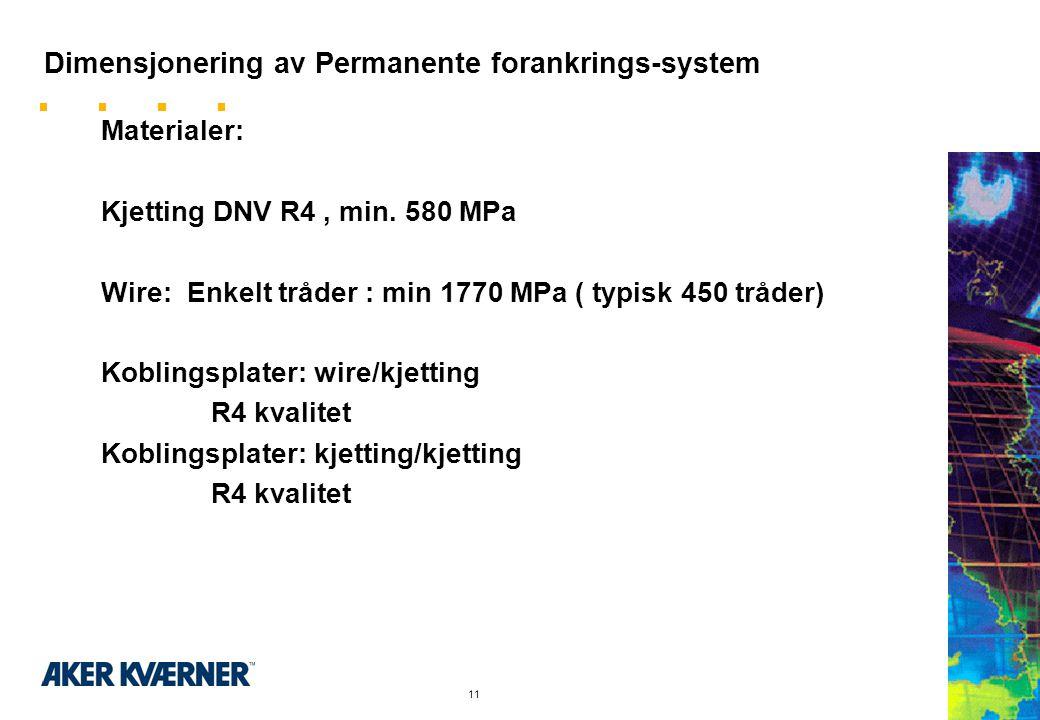 10 Dimensjonering av Permanente forankrings-system Typisk forankrings-system 16 liner fordelt I 4 clustere ett på hver søyletopp. Segment Type/Lengde