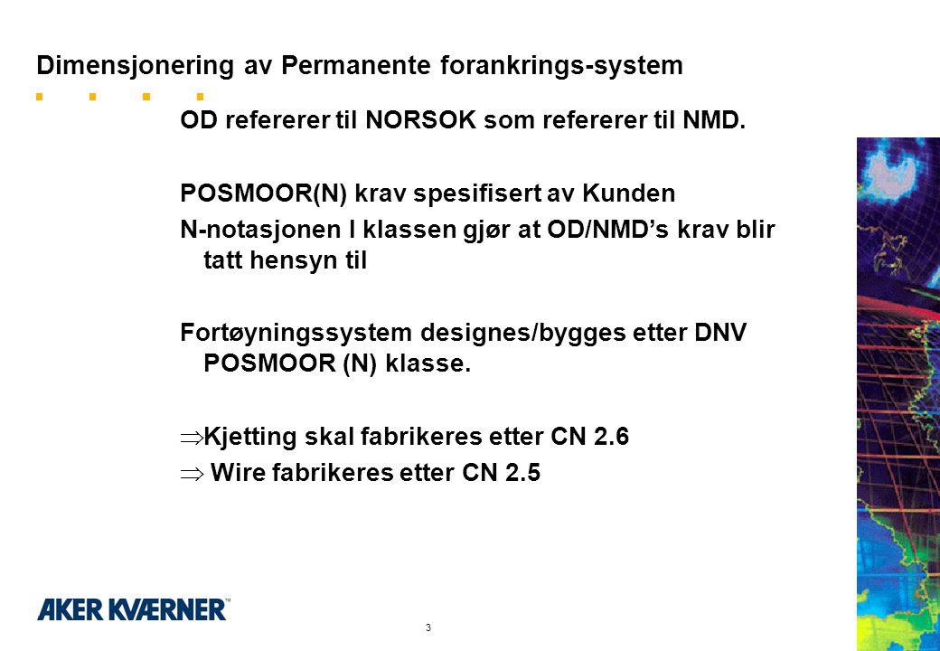 2 Dimensjonering av Permanente forankrings-system •Regelverk -OD -NMD -DNV •Funksjonskrav -Spesielle operasjoner -Offset begrensninger •Dimensjonering
