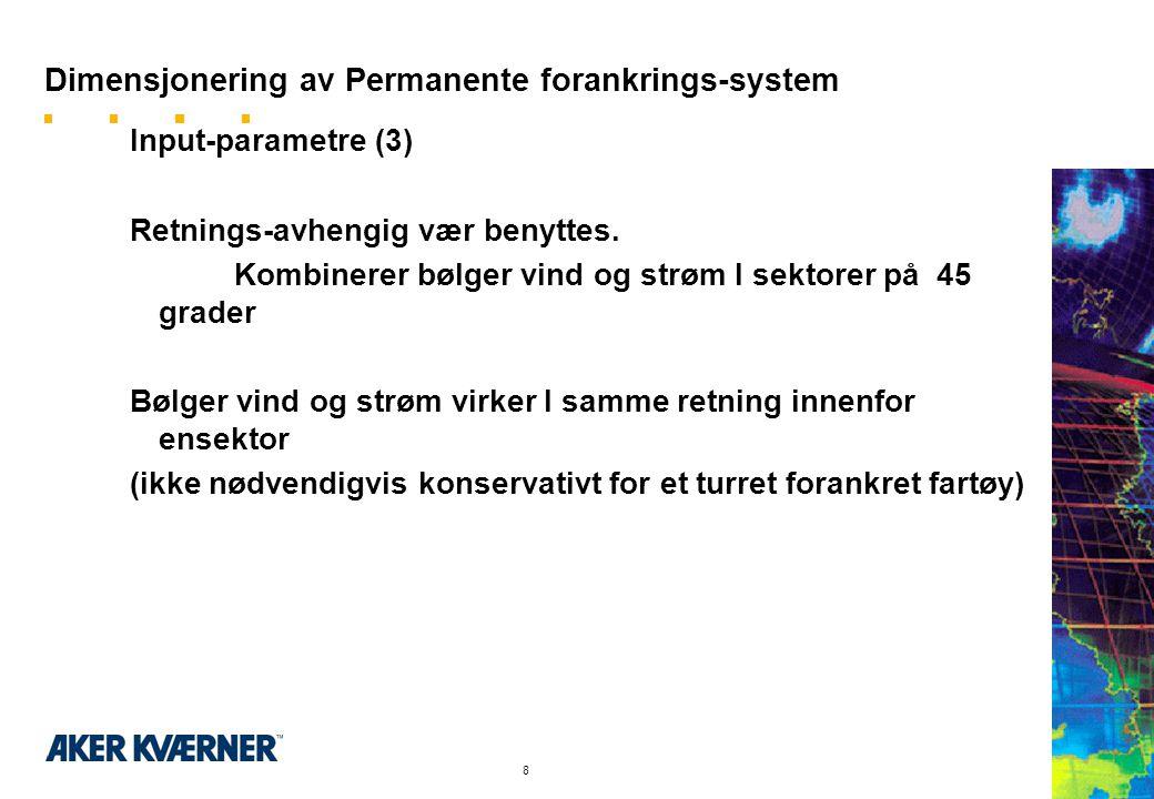 7 Dimensjonering av Permanente forankrings-system Input-parametre (2) Værkombinasjoner (gitt av Kunden) Kombinasjoner av Hs og Tp,Vind og strøm for fo