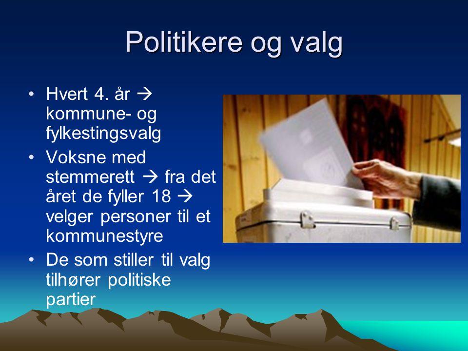 Politikere og valg •Hvert 4. år  kommune- og fylkestingsvalg •Voksne med stemmerett  fra det året de fyller 18  velger personer til et kommunestyre