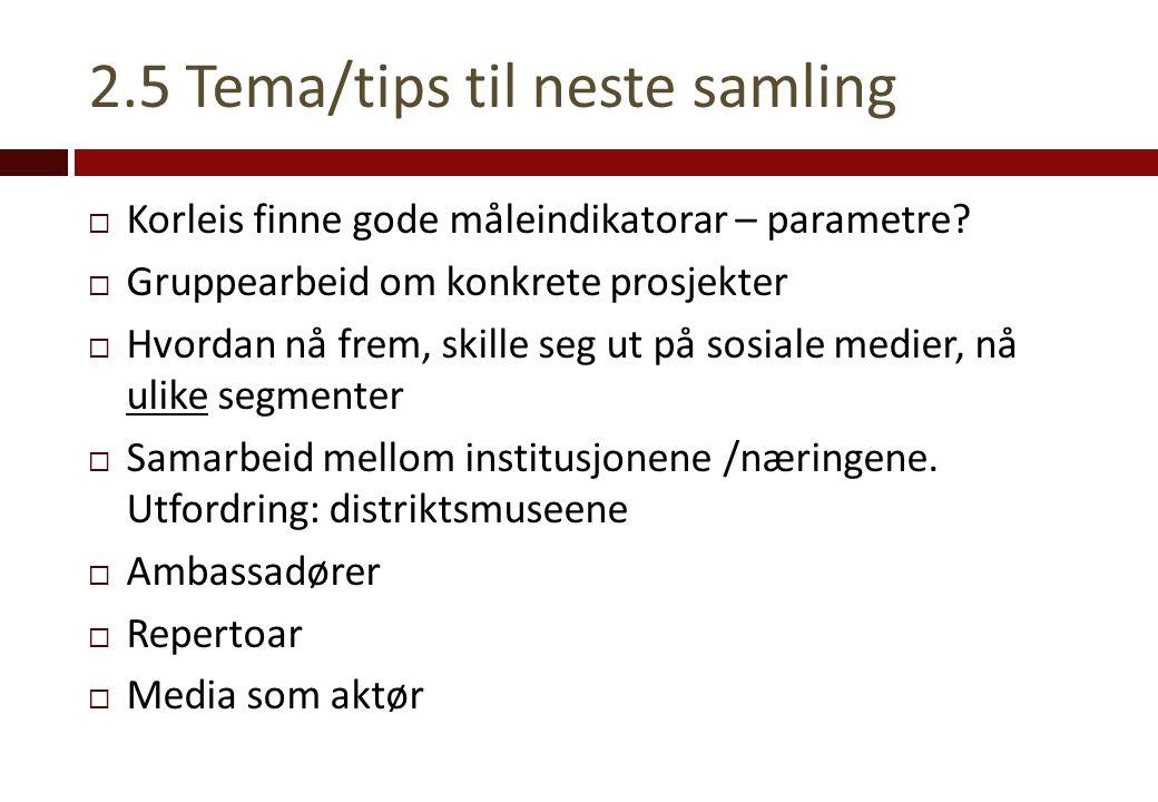 2.5 Tema/tips til neste samling  Korleis finne gode måleindikatorar – parametre?  Gruppearbeid om konkrete prosjekter  Hvordan nå frem, skille seg