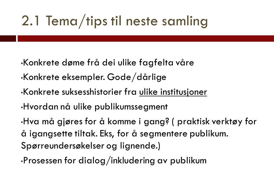 2.1 Tema/tips til neste samling • Konkrete døme frå dei ulike fagfelta våre • Konkrete eksempler.