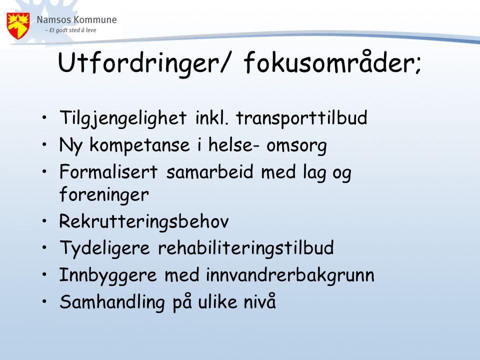 Utfordringer/ fokusområder; •Tilgjengelighet inkl. transporttilbud •Ny kompetanse i helse- omsorg •Formalisert samarbeid med lag og foreninger •Rekrut
