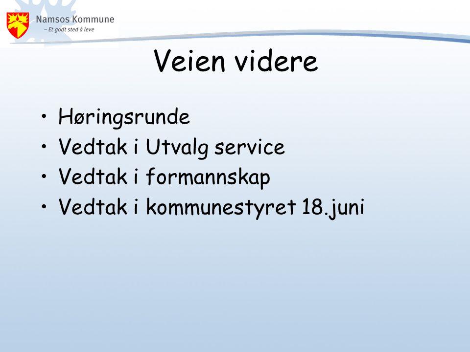 Veien videre •Høringsrunde •Vedtak i Utvalg service •Vedtak i formannskap •Vedtak i kommunestyret 18.juni