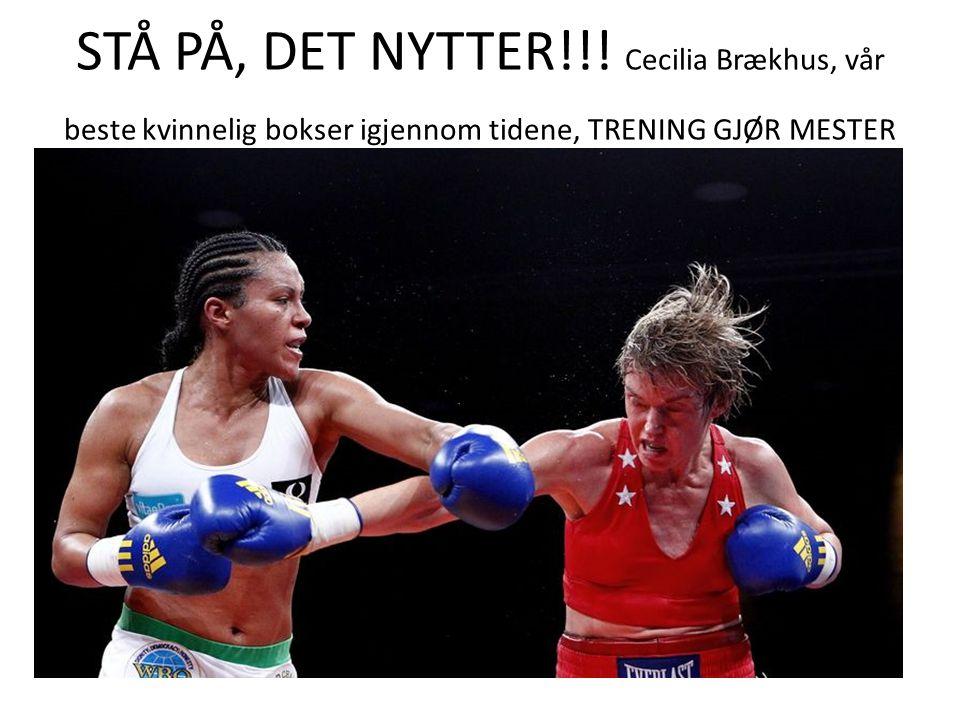 STÅ PÅ, DET NYTTER!!! Cecilia Brækhus, vår beste kvinnelig bokser igjennom tidene, TRENING GJØR MESTER