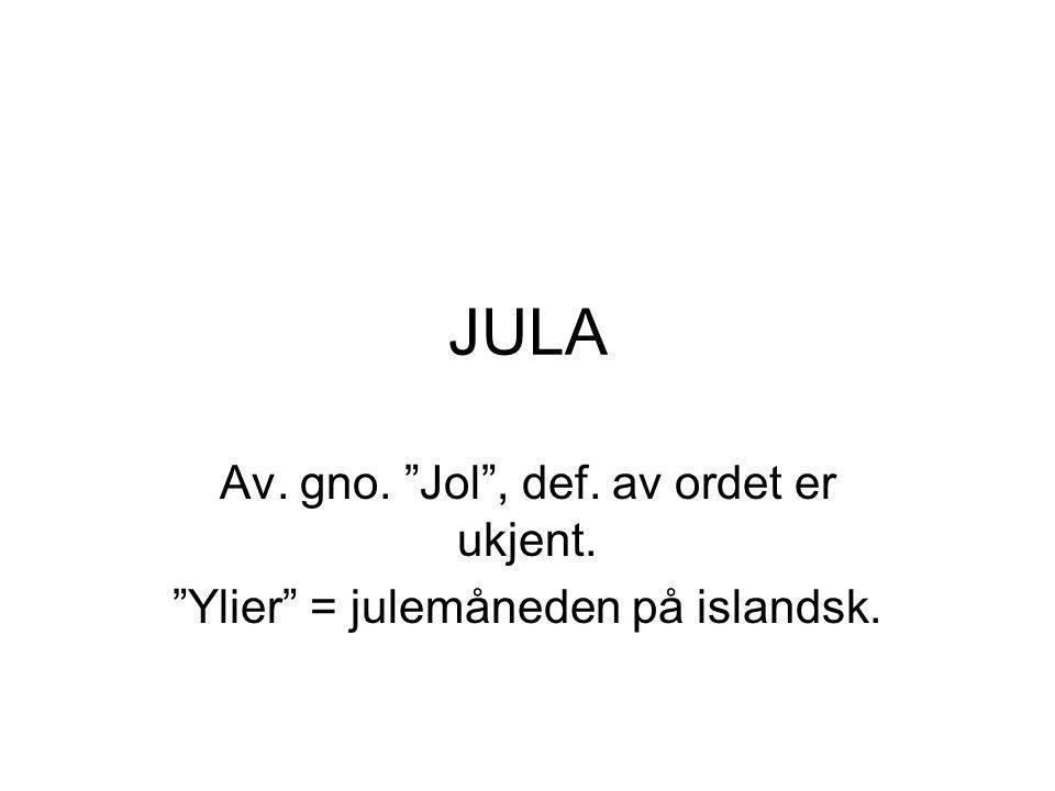"""JULA Av. gno. """"Jol"""", def. av ordet er ukjent. """"Ylier"""" = julemåneden på islandsk."""