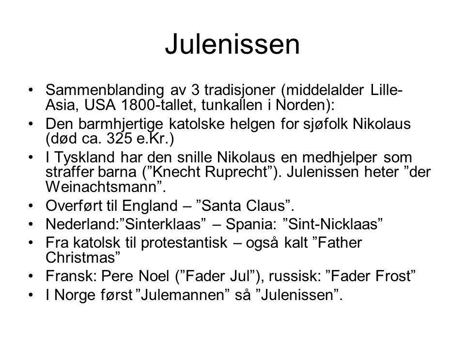 Julenissen •Sammenblanding av 3 tradisjoner (middelalder Lille- Asia, USA 1800-tallet, tunkallen i Norden): •Den barmhjertige katolske helgen for sjøf