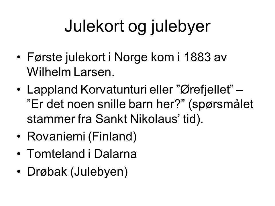 """Julekort og julebyer •Første julekort i Norge kom i 1883 av Wilhelm Larsen. •Lappland Korvatunturi eller """"Ørefjellet"""" – """"Er det noen snille barn her?"""""""