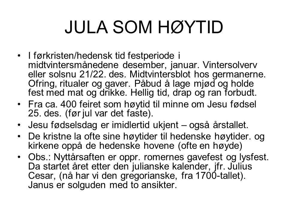 JULA SOM HØYTID •I førkristen/hedensk tid festperiode i midtvintersmånedene desember, januar. Vintersolverv eller solsnu 21/22. des. Midtvintersblot h