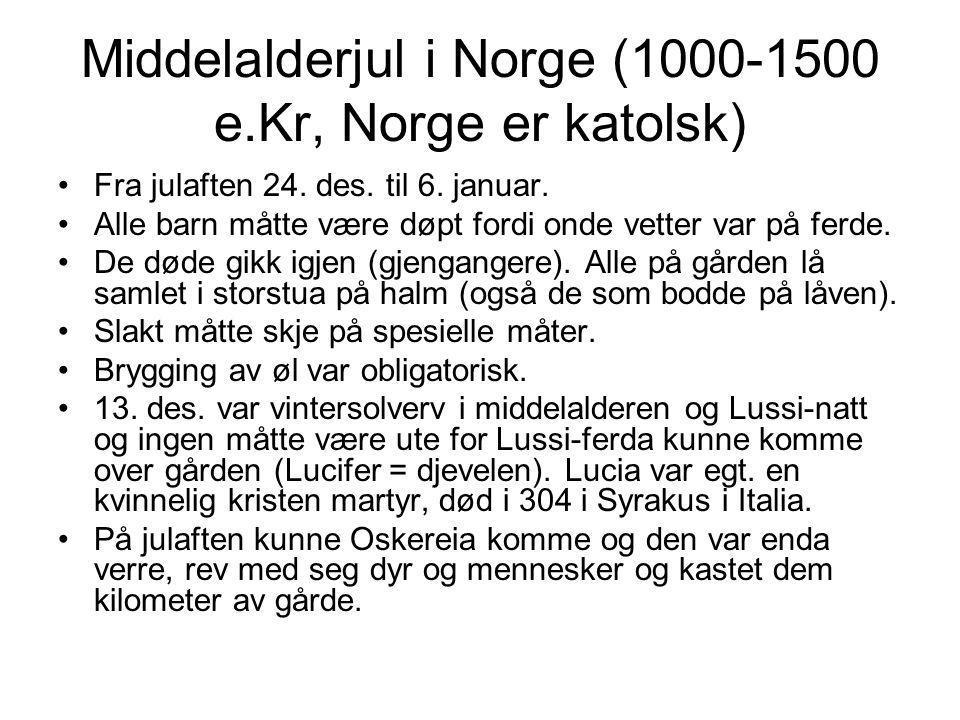 Middelalderjul i Norge (1000-1500 e.Kr, Norge er katolsk) •Fra julaften 24. des. til 6. januar. •Alle barn måtte være døpt fordi onde vetter var på fe