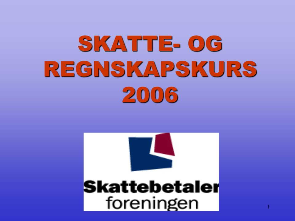 1 SKATTE- OG REGNSKAPSKURS 2006