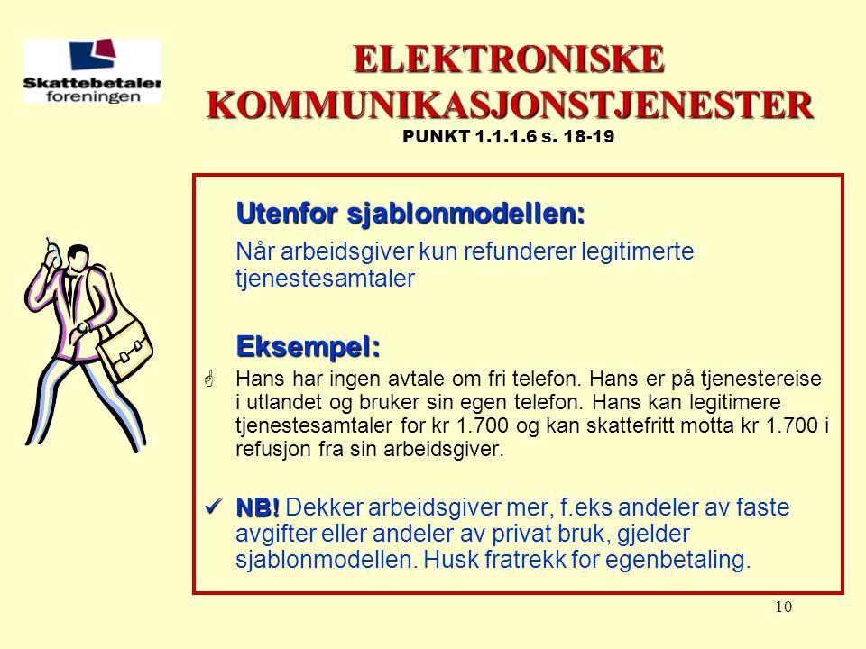10 ELEKTRONISKE KOMMUNIKASJONSTJENESTER ELEKTRONISKE KOMMUNIKASJONSTJENESTER PUNKT 1.1.1.6 s. 18-19 Utenfor sjablonmodellen: Når arbeidsgiver kun refu
