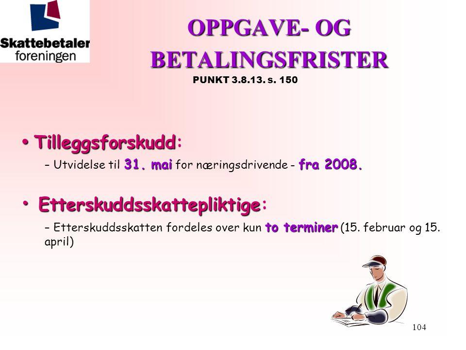 104 OPPGAVE- OG BETALINGSFRISTER OPPGAVE- OG BETALINGSFRISTER PUNKT 3.8.13. s. 150 • Tilleggsforskudd • Tilleggsforskudd: 31. maifra 2008. – Utvidelse