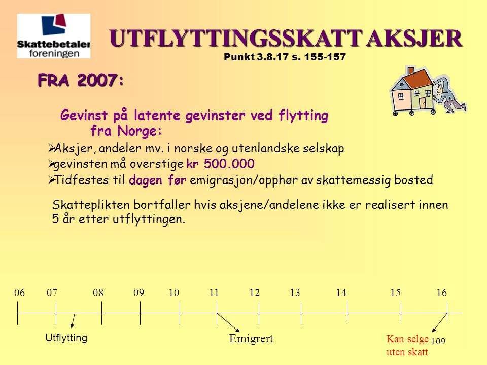 109 FRA 2007: Gevinst på latente gevinster ved flytting fra Norge:  Aksjer, andeler mv. i norske og utenlandske selskap  gevinsten må overstige kr 5