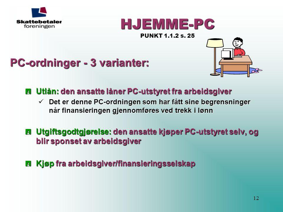 12 HJEMME-PC HJEMME-PC PUNKT 1.1.2 s. 25 PC-ordninger - 3 varianter:  Utlån: den ansatte låner PC-utstyret fra arbeidsgiver  Det er denne PC-ordning