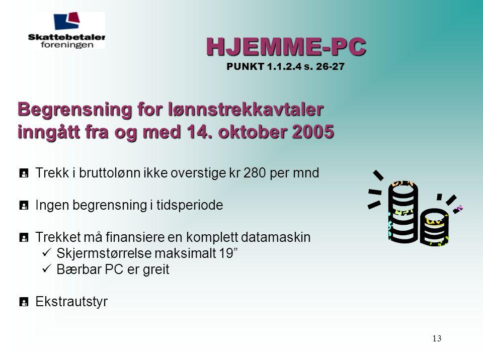 13 HJEMME-PC HJEMME-PC PUNKT 1.1.2.4 s. 26-27 Begrensning for lønnstrekkavtaler inngått fra og med 14. oktober 2005  Trekk i bruttolønn ikke overstig