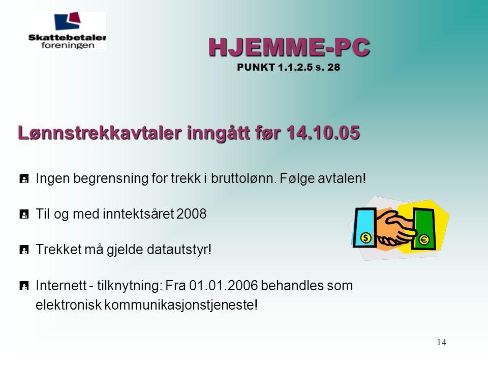 14 HJEMME-PC HJEMME-PC PUNKT 1.1.2.5 s. 28 Lønnstrekkavtaler inngått før 14.10.05  Ingen begrensning for trekk i bruttolønn. Følge avtalen!  Til og