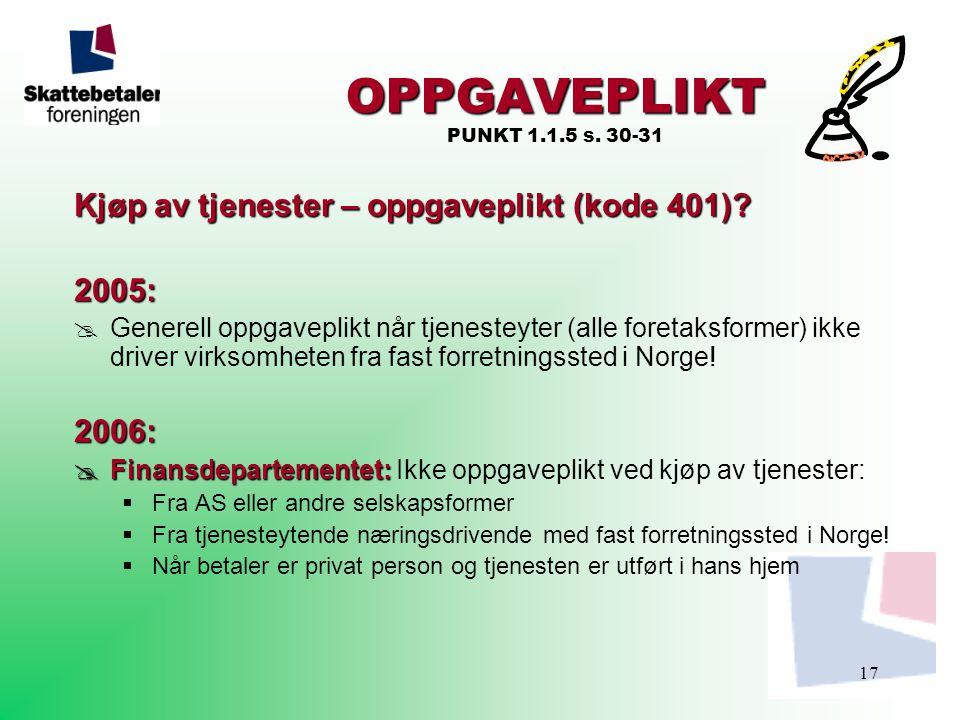 17 OPPGAVEPLIKT OPPGAVEPLIKT PUNKT 1.1.5 s. 30-31 Kjøp av tjenester – oppgaveplikt (kode 401)? 2005:  Generell oppgaveplikt når tjenesteyter (alle fo
