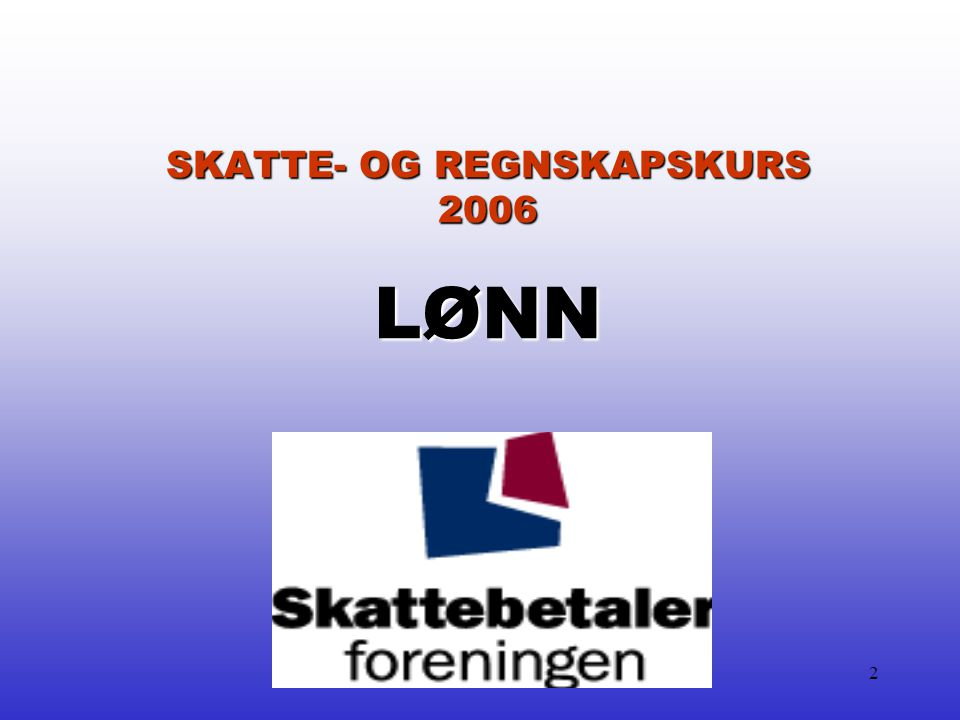 2 SKATTE- OG REGNSKAPSKURS 2006 LØNN