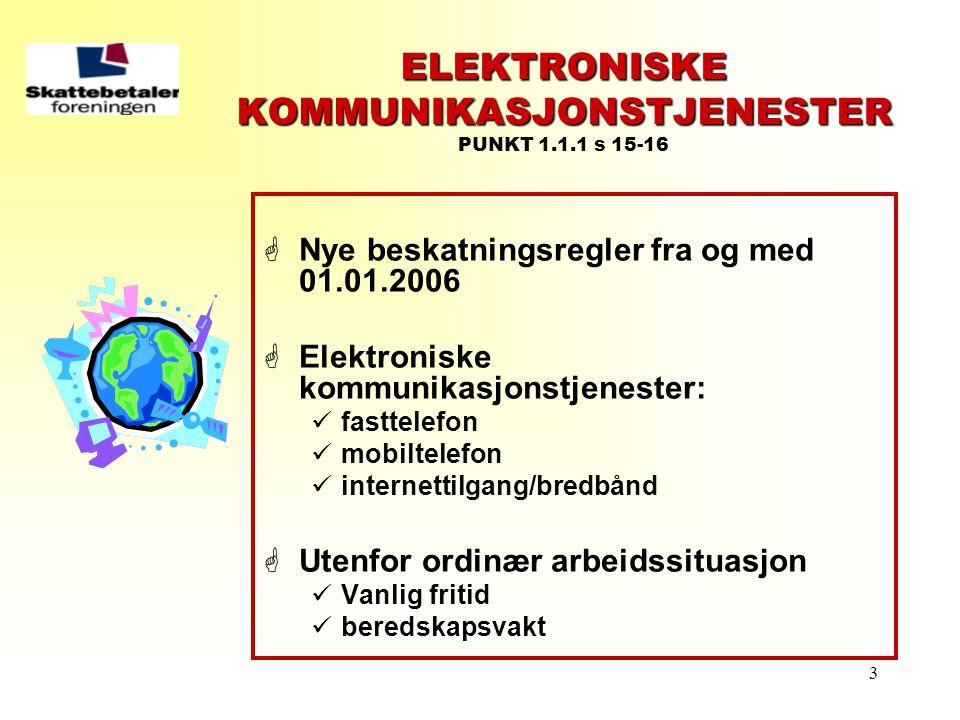 3 ELEKTRONISKE KOMMUNIKASJONSTJENESTER ELEKTRONISKE KOMMUNIKASJONSTJENESTER PUNKT 1.1.1 s 15-16  Nye beskatningsregler fra og med 01.01.2006  Elektr