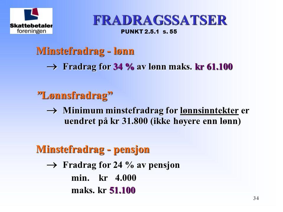 """34 FRADRAGSSATSER PUNKT 2.5.1 s. 55 Minstefradrag - lønn  Fradrag for 34 % av lønn maks. kr 61.100 """"Lønnsfradrag""""  Minimum minstefradrag for lønnsin"""