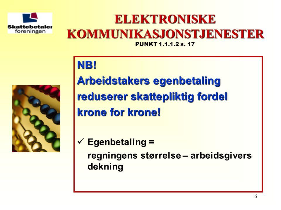 6 ELEKTRONISKE KOMMUNIKASJONSTJENESTER ELEKTRONISKE KOMMUNIKASJONSTJENESTER PUNKT 1.1.1.2 s. 17 NB! Arbeidstakers egenbetaling reduserer skattepliktig