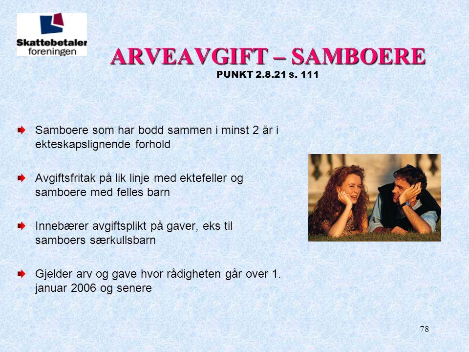 78 ARVEAVGIFT – SAMBOERE ARVEAVGIFT – SAMBOERE PUNKT 2.8.21 s. 111 Samboere som har bodd sammen i minst 2 år i ekteskapslignende forhold Avgiftsfritak