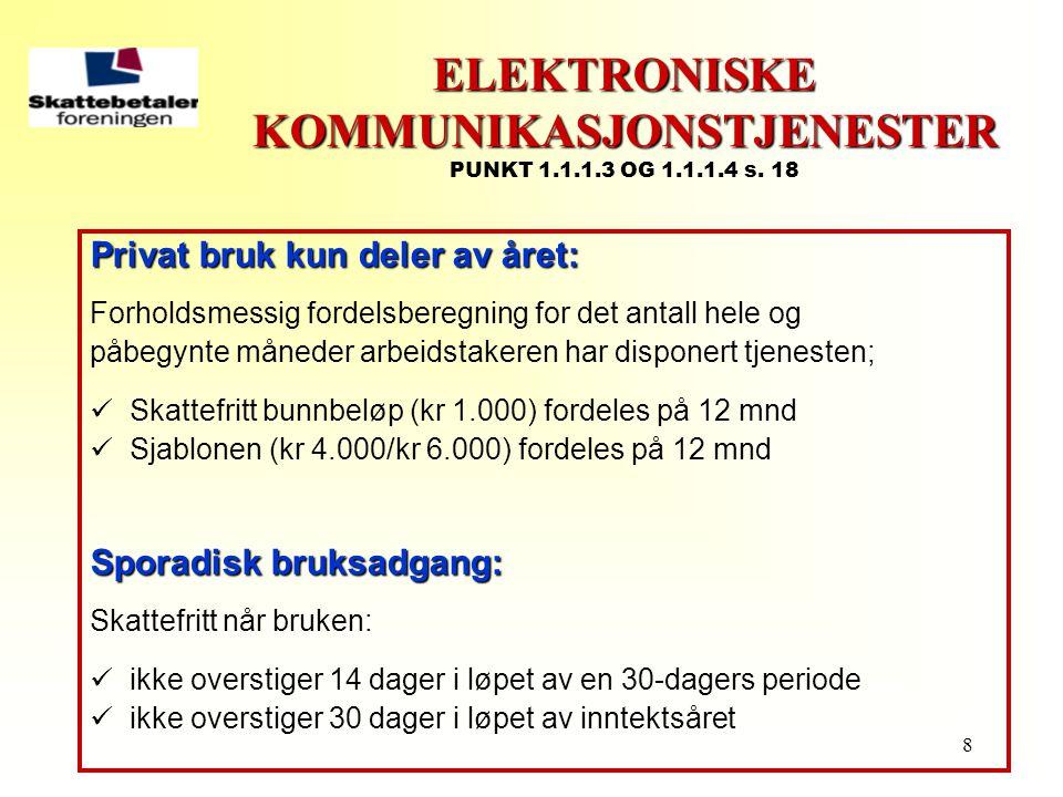 8 ELEKTRONISKE KOMMUNIKASJONSTJENESTER ELEKTRONISKE KOMMUNIKASJONSTJENESTER PUNKT 1.1.1.3 OG 1.1.1.4 s. 18 Privat bruk kun deler av året: Forholdsmess