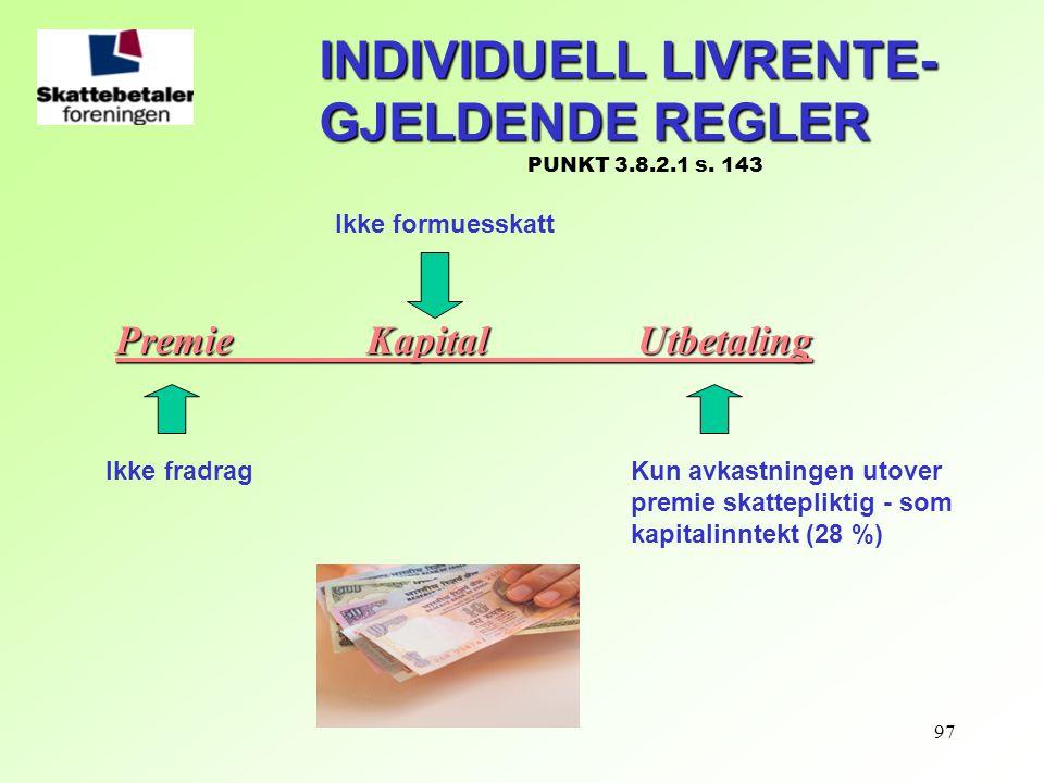 97 Premie KapitalUtbetaling Ikke fradragKun avkastningen utover premie skattepliktig - som kapitalinntekt (28 %) Ikke formuesskatt INDIVIDUELL LIVRENT