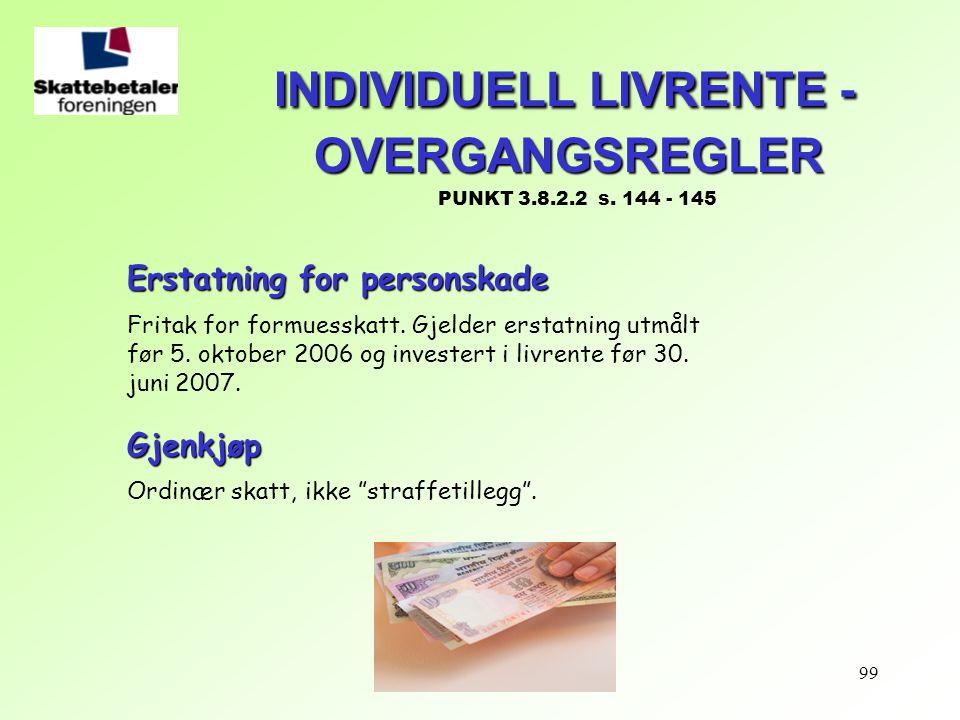 99 INDIVIDUELL LIVRENTE - OVERGANGSREGLER INDIVIDUELL LIVRENTE - OVERGANGSREGLER PUNKT 3.8.2.2 s. 144 - 145 Erstatning for personskade Fritak for form