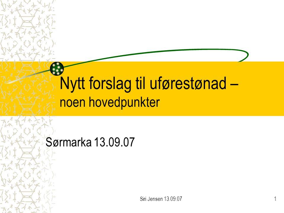 Siri Jensen 13.09.071 Nytt forslag til uførestønad – noen hovedpunkter Sørmarka 13.09.07