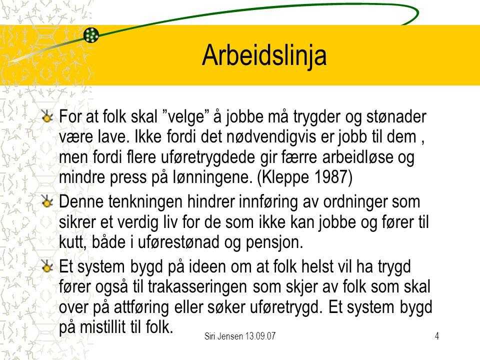 Siri Jensen 13.09.074 Arbeidslinja For at folk skal velge å jobbe må trygder og stønader være lave.