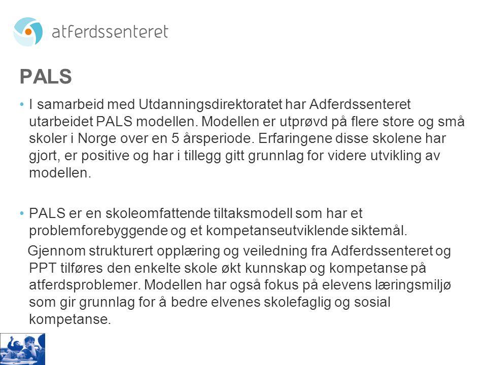 PALS •I samarbeid med Utdanningsdirektoratet har Adferdssenteret utarbeidet PALS modellen. Modellen er utprøvd på flere store og små skoler i Norge ov