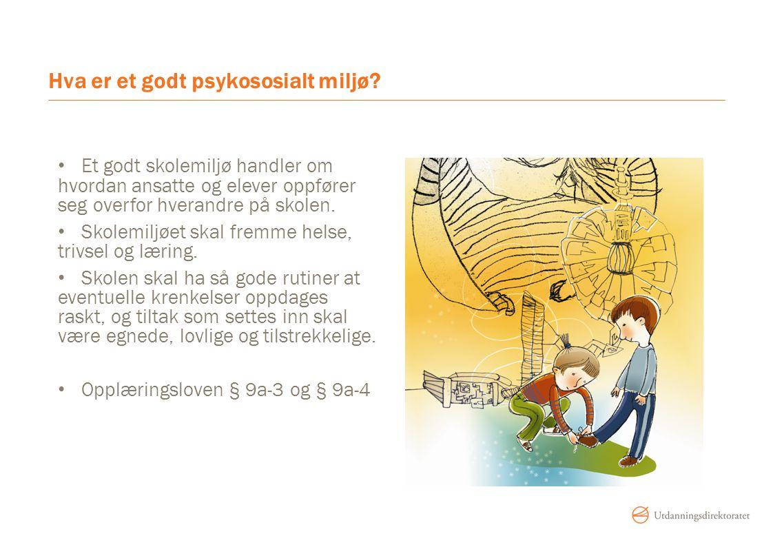Hva er et godt psykososialt miljø? • Et godt skolemiljø handler om hvordan ansatte og elever oppfører seg overfor hverandre på skolen. • Skolemiljøet