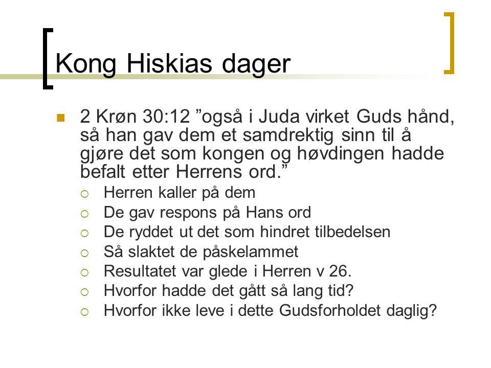 """Kong Hiskias dager  2 Krøn 30:12 """"også i Juda virket Guds hånd, så han gav dem et samdrektig sinn til å gjøre det som kongen og høvdingen hadde befal"""
