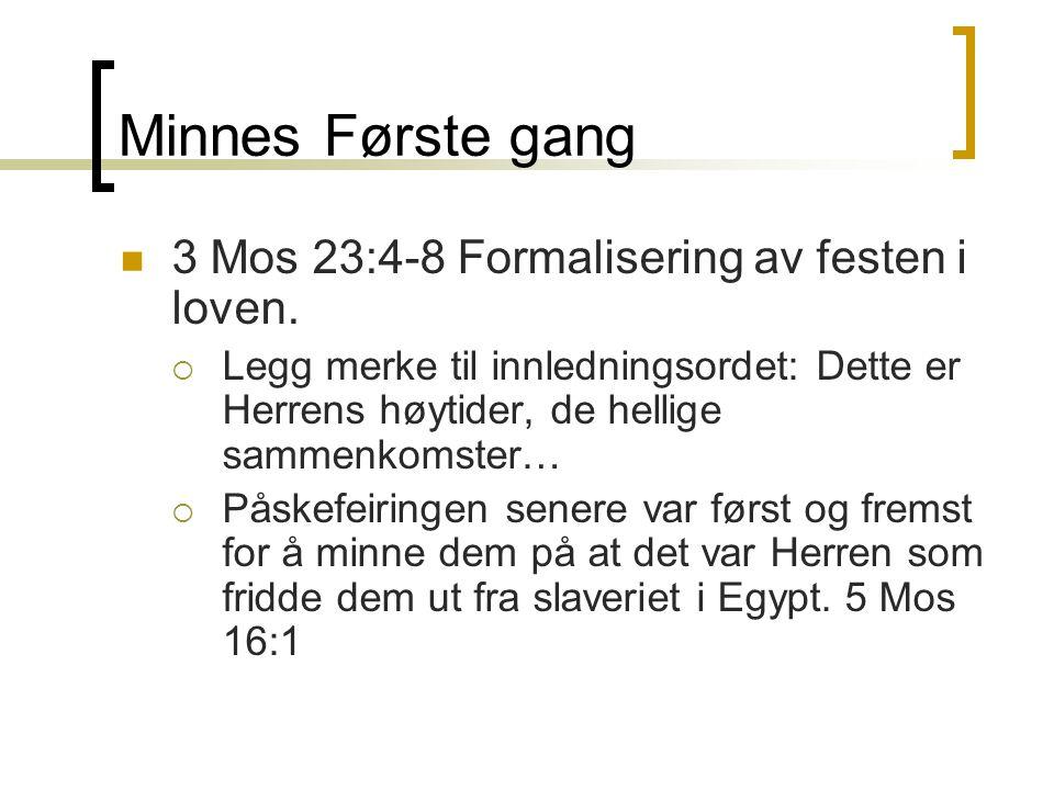 Minnes Første gang  3 Mos 23:4-8 Formalisering av festen i loven.  Legg merke til innledningsordet: Dette er Herrens høytider, de hellige sammenkoms