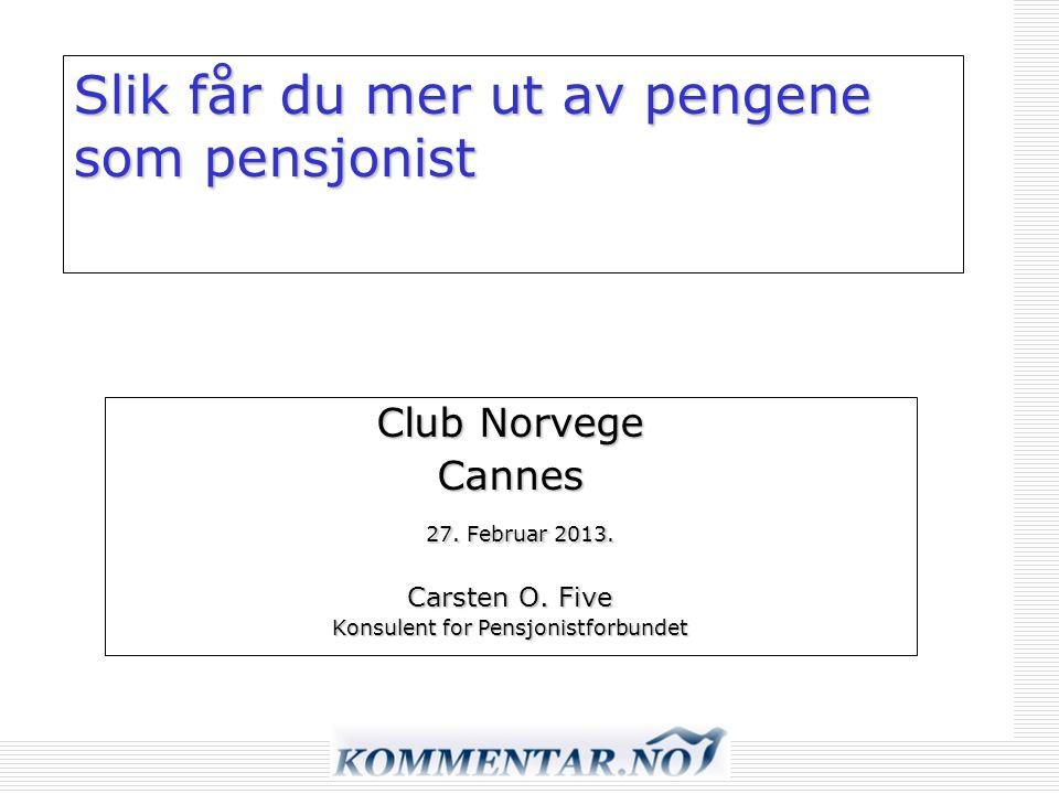 Slik får du mer ut av pengene som pensjonist Club Norvege Cannes 27. Februar 2013. 27. Februar 2013. Carsten O. Five Konsulent for Pensjonistforbundet
