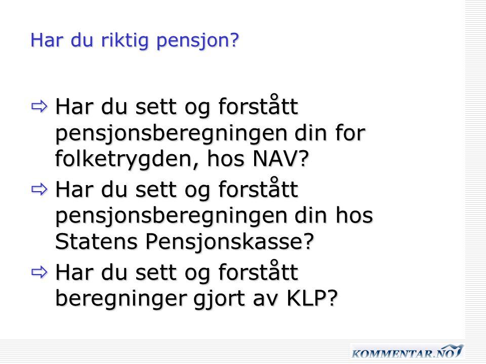 Har du riktig pensjon?  Har du sett og forstått pensjonsberegningen din for folketrygden, hos NAV?  Har du sett og forstått pensjonsberegningen din